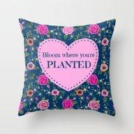 Bloom Where You''re Plan… Throw Pillow