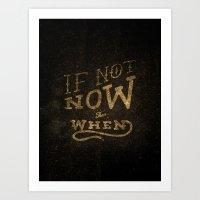 If Not Now...When Art Print