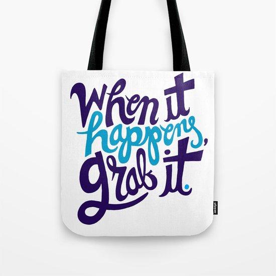 When it happens, grab it. Tote Bag