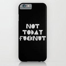 Not Today Fucknut iPhone 6 Slim Case