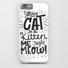 CAT TO BE KITTEN ME iPhone 6 Slim Case