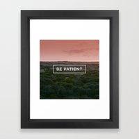 Be Patient Framed Art Print