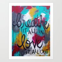 Breathe It All In. Love … Art Print