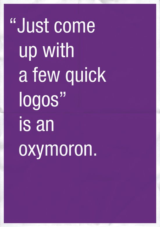 """Just come up with a few quick logos"" is an oxymoron. Art Print"
