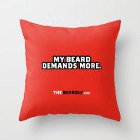 MY BEARD DEMANDS MORE. Throw Pillow