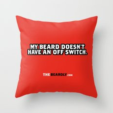 MY BEARD DOESN'T HAVE AN OFF SWITCH. Throw Pillow