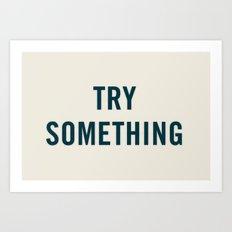 Try Something Art Print