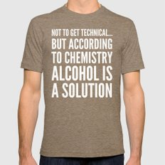 NOT TO GET TECHNICAL BUT ACCORDING TO CHEMISTRY ALCOHOL IS A SOLUTION (Black & White) Mens Fitted Tee Tri-Coffee SMALL