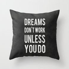 Dreams Don't Work Unless… Throw Pillow