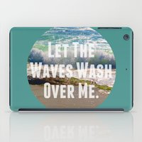 Let The Waves Wash Over … iPad Case