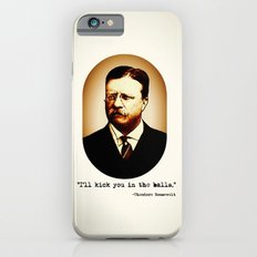 Theodore Roosevelt  |  I'll Kick You In The Balls  |  Famous Quotes Slim Case iPhone 6s