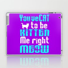 You've Cat to be Kitten me right Meow! Laptop & iPad Skin