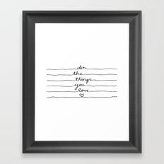 Do The Things You Love Framed Art Print