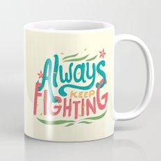 Always Keep Fighting Mug