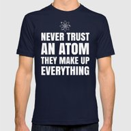 T-shirt featuring NEVER TRUST AN ATOM THEY… by CreativeAngel
