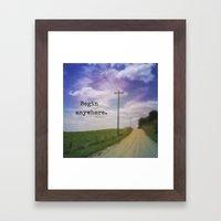 Begin Anywhere Framed Art Print