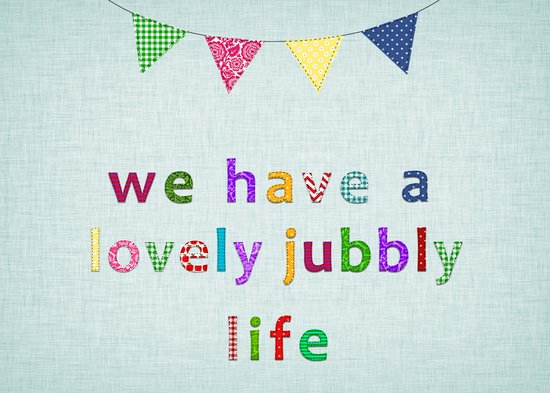 We Have A Lovely Jubbly Life Art Print