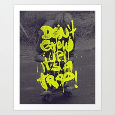 Don't Grow Up! It's a Trap! Art Print