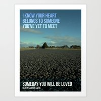 Someday You Will Be Love… Art Print