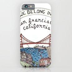 We Belong in San Francisco iPhone 6 Slim Case