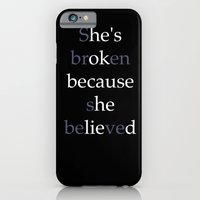 She's Broken because she believed or He's ok because he lied? iPhone 6 Slim Case