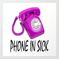 Phone In Sick Art Print