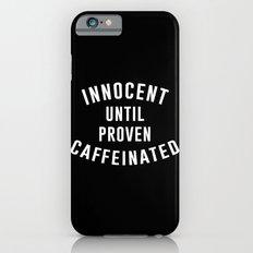 Innocent until proven caffeinated Slim Case iPhone 6s