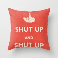 SHUT UP Throw Pillow