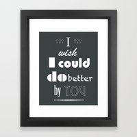 I Wish I Could Do Better By You Framed Art Print