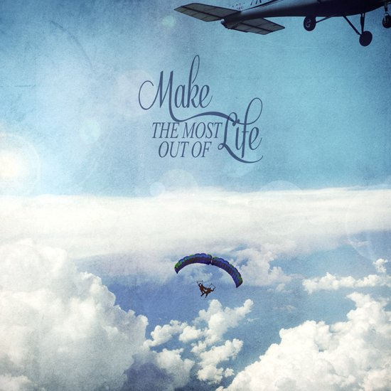 Make the most out of life Art Print