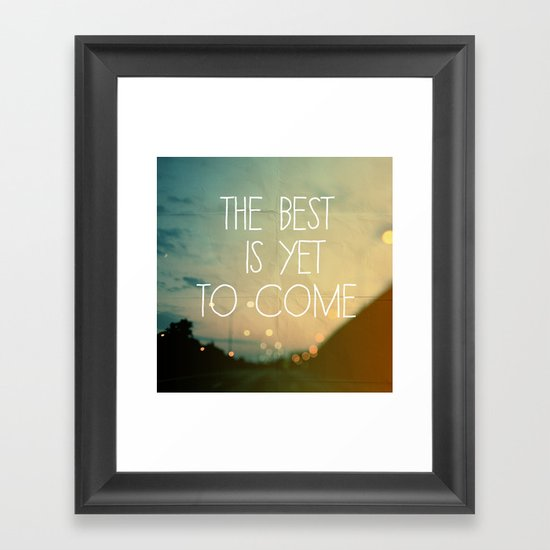 The Best Is Yet To Come Framed Art Print By Alicia Bock