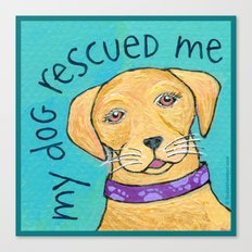 My Dog Rescued Me Canvas Print