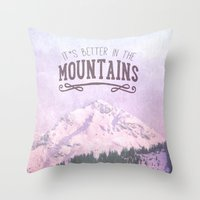 It`s better in the Mountains Throw Pillow