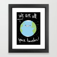 If You Think About It, We Are All Space Travelers Framed Art Print