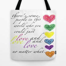 therere some people in this world who you could just love and love and love no matter what  Tote Bag