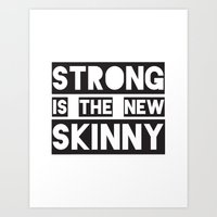 Strong Is The New Skinny Art Print