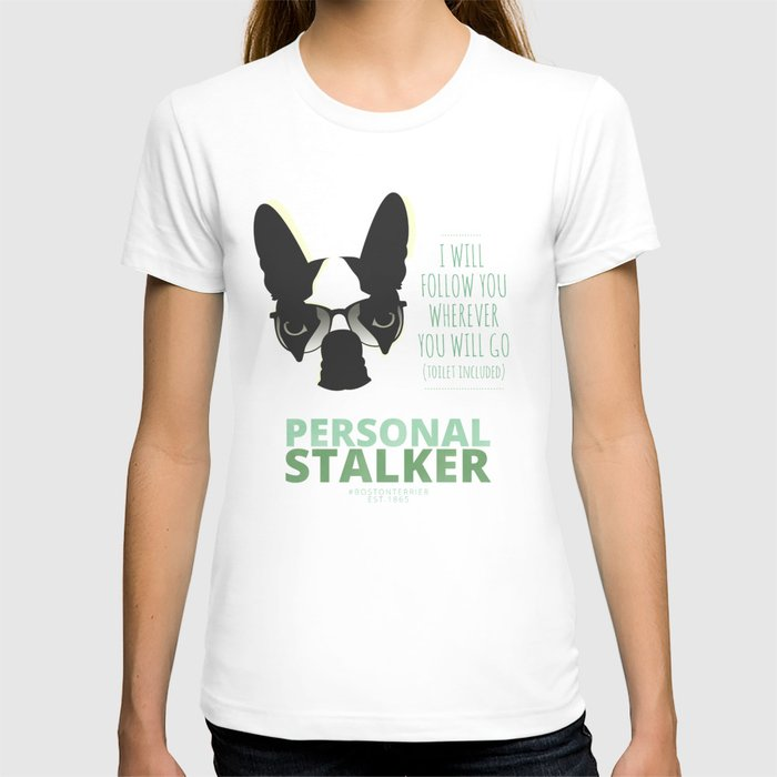 Boston terrier personal stalker t shirt by lulo the for Boston rescue 2 t shirt