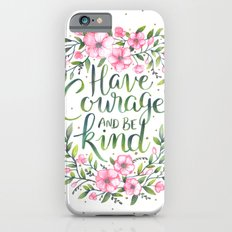 Have Courage and Be Kind Slim Case iPhone 6s