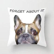 FORGET ABOUT IT Throw Pillow
