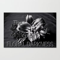 The SPIRIT of FLORAL DARKNESS  Canvas Print