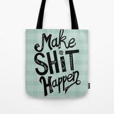 Make Shit Happen Tote Bag