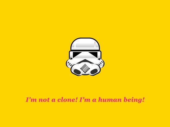 I'm not a clone! I'm a human being! Art Print