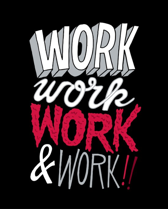 Work! Work! Work! Work! Art Print