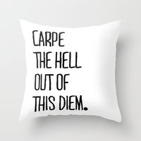 Carpe The Hell Out Of Th… Throw Pillow