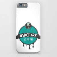 Make Art. All The Time.  iPhone 6 Slim Case