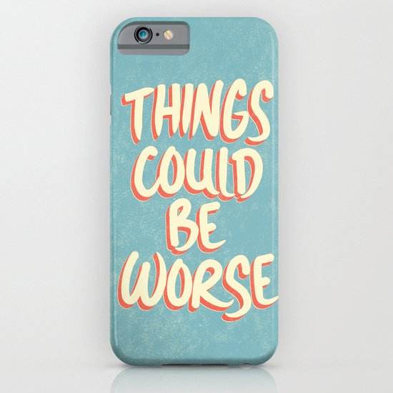 Things could be worse iPhone & iPod Case