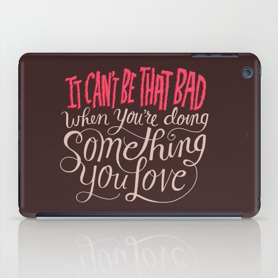 It Can't Be That Bad When You're Doing Something You Love iPad Case