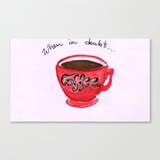 When in doubt...coffee! Canvas Print