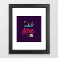 You'll Be Fine Soon Framed Art Print