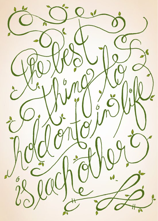 'The Best thing to hold onto in Life is Each Other' ~ Audrey Hepburn Art Print